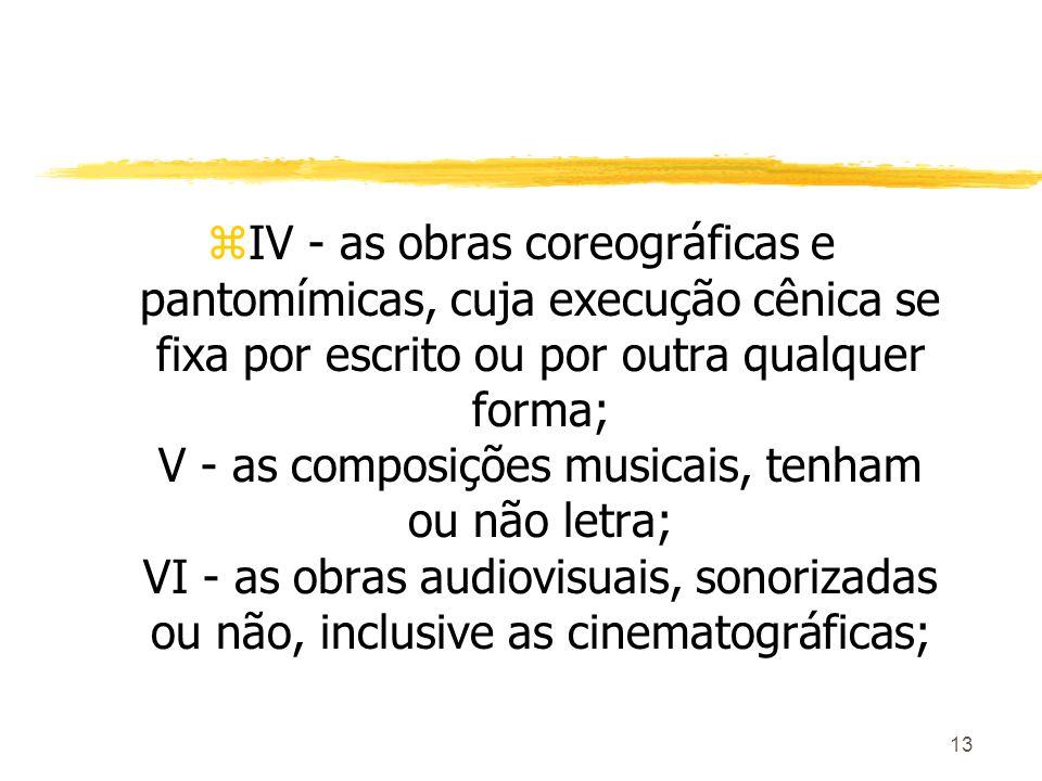 13 zIV - as obras coreográficas e pantomímicas, cuja execução cênica se fixa por escrito ou por outra qualquer forma; V - as composições musicais, ten