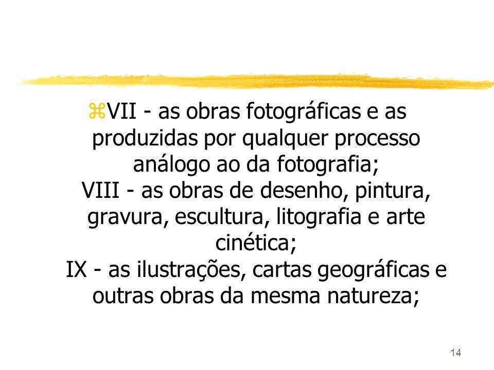 14 zVII - as obras fotográficas e as produzidas por qualquer processo análogo ao da fotografia; VIII - as obras de desenho, pintura, gravura, escultur