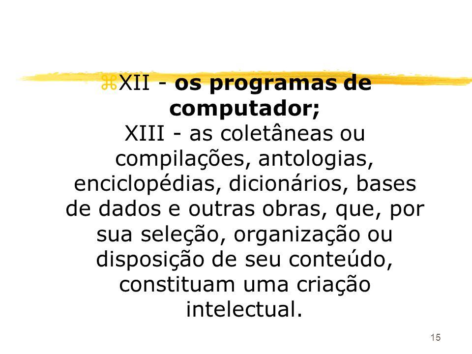 15 zXII - os programas de computador; XIII - as coletâneas ou compilações, antologias, enciclopédias, dicionários, bases de dados e outras obras, que,