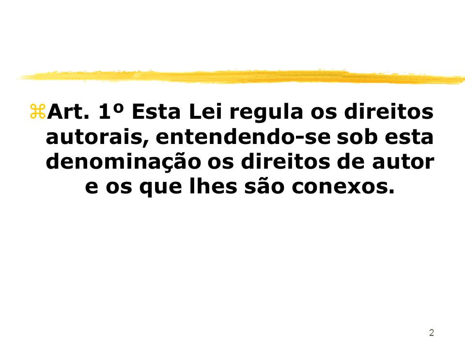 2 zArt. 1º Esta Lei regula os direitos autorais, entendendo-se sob esta denominação os direitos de autor e os que lhes são conexos.