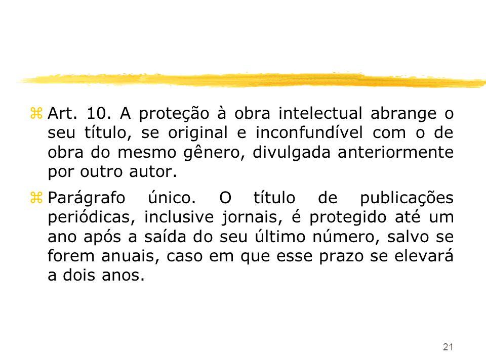 21 zArt. 10. A proteção à obra intelectual abrange o seu título, se original e inconfundível com o de obra do mesmo gênero, divulgada anteriormente po