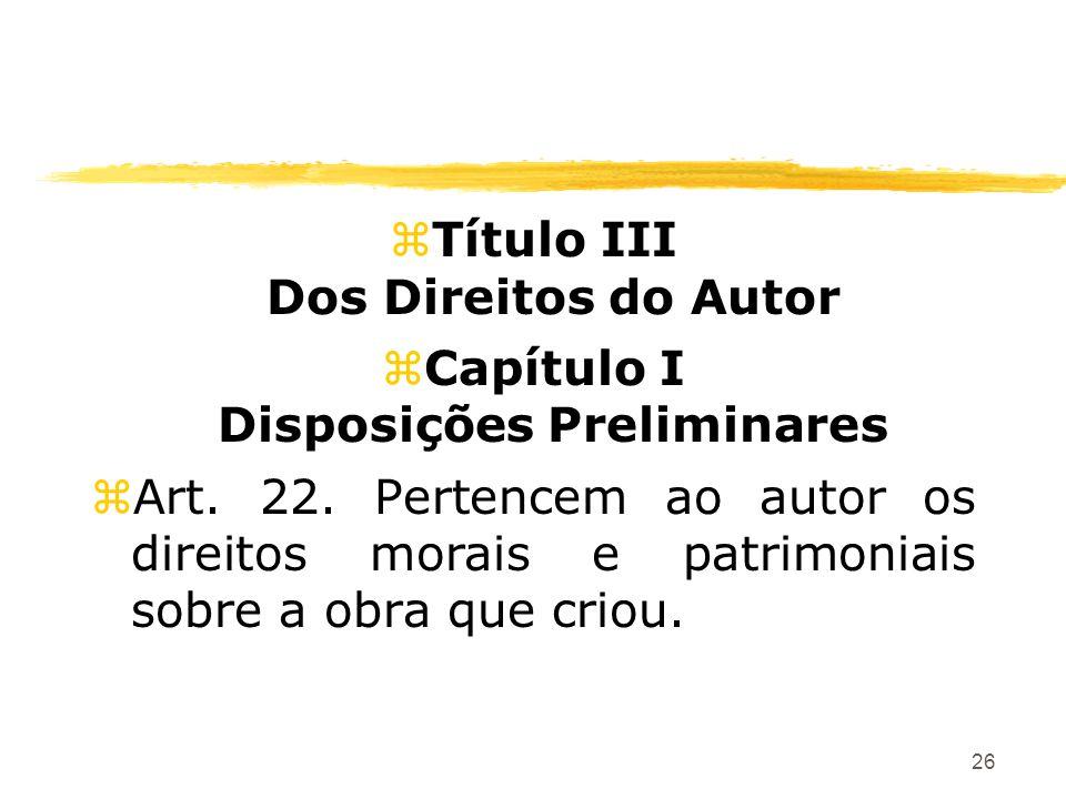 26 zTítulo III Dos Direitos do Autor zCapítulo I Disposições Preliminares zArt. 22. Pertencem ao autor os direitos morais e patrimoniais sobre a obra