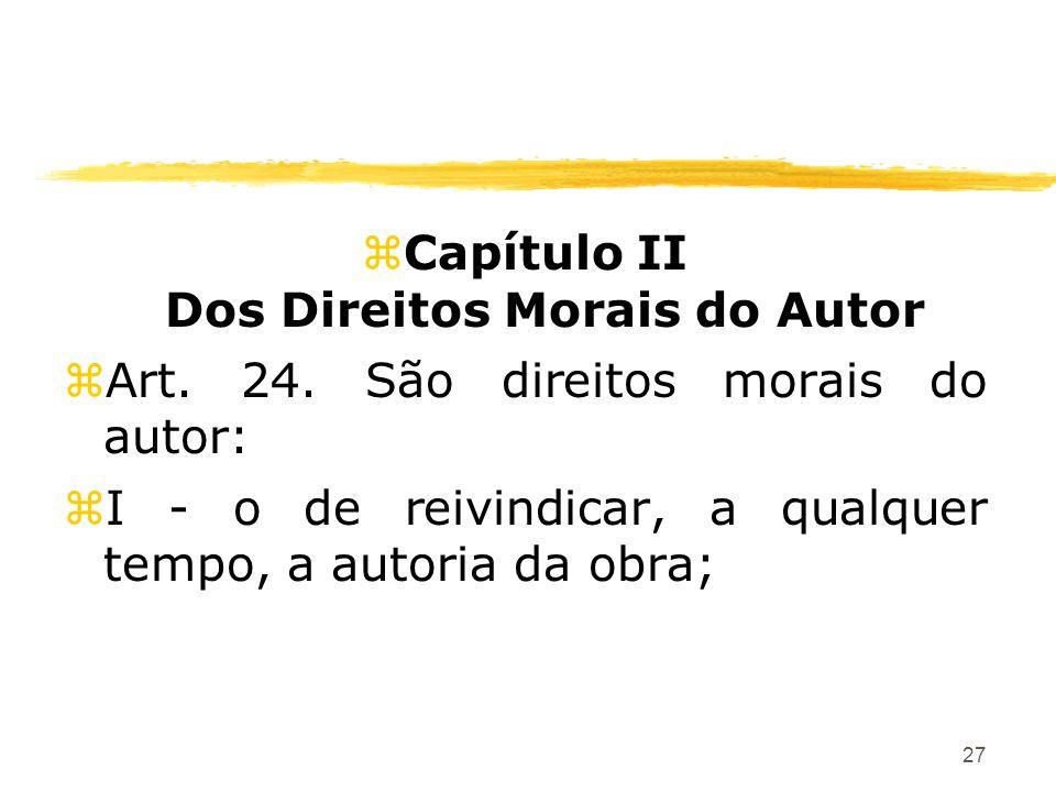 27 zCapítulo II Dos Direitos Morais do Autor zArt. 24. São direitos morais do autor: zI - o de reivindicar, a qualquer tempo, a autoria da obra;