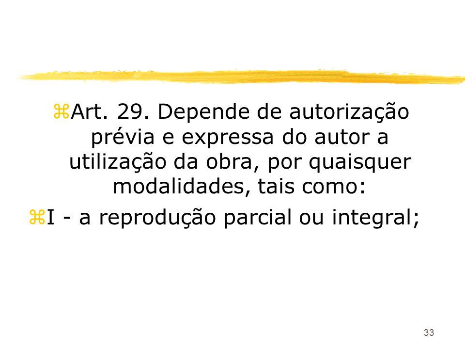 33 zArt. 29. Depende de autorização prévia e expressa do autor a utilização da obra, por quaisquer modalidades, tais como: zI - a reprodução parcial o