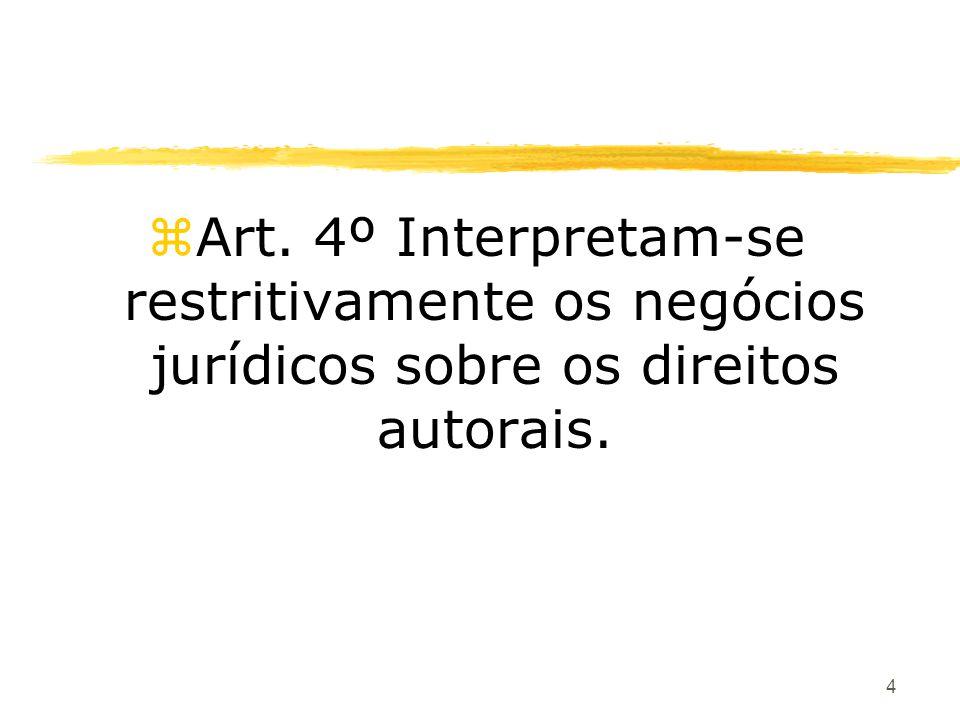 4 zArt. 4º Interpretam-se restritivamente os negócios jurídicos sobre os direitos autorais.