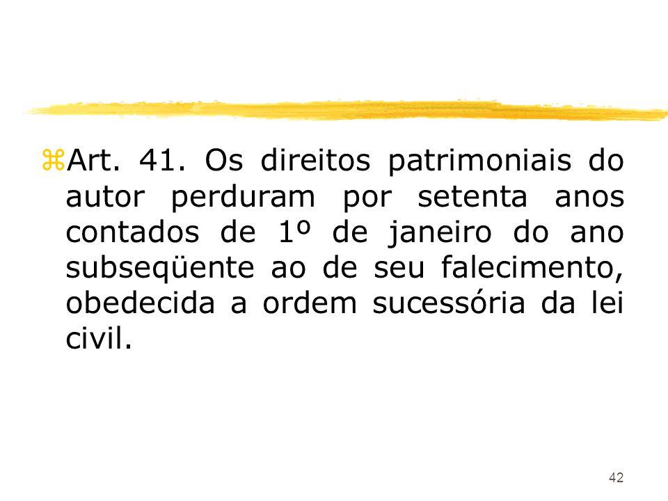 42 zArt. 41. Os direitos patrimoniais do autor perduram por setenta anos contados de 1º de janeiro do ano subseqüente ao de seu falecimento, obedecida