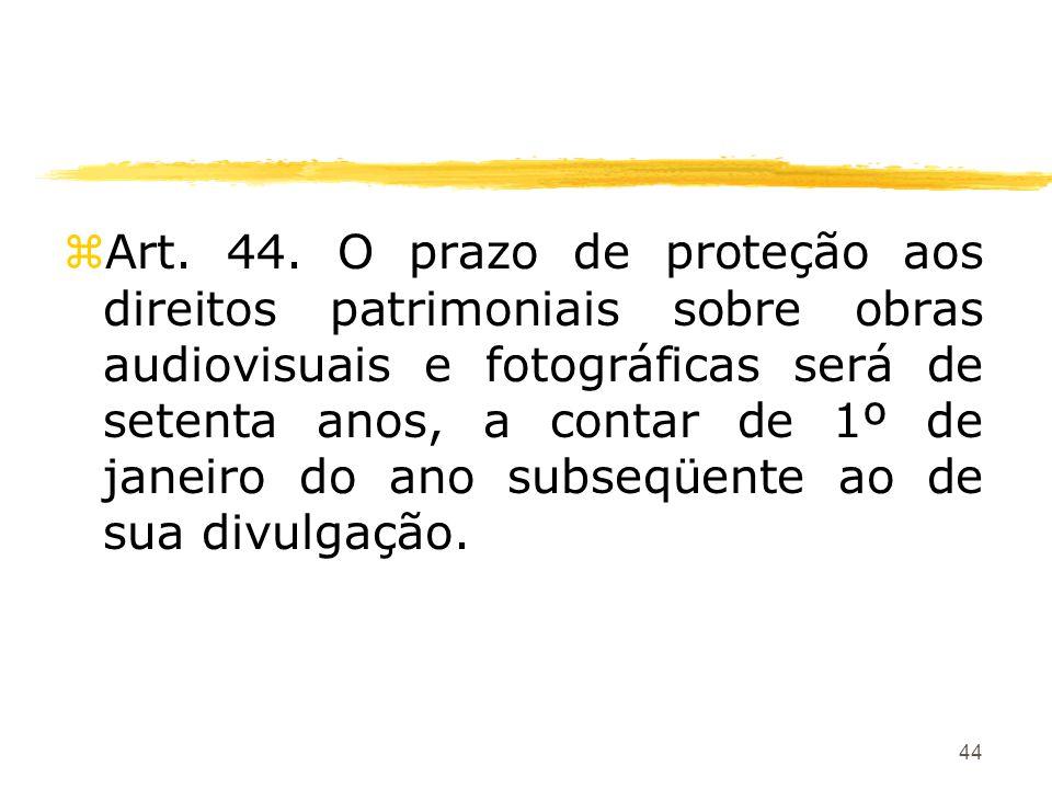 44 zArt. 44. O prazo de proteção aos direitos patrimoniais sobre obras audiovisuais e fotográficas será de setenta anos, a contar de 1º de janeiro do