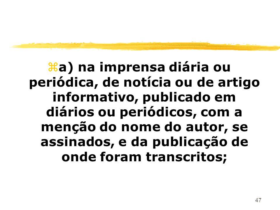 47 za) na imprensa diária ou periódica, de notícia ou de artigo informativo, publicado em diários ou periódicos, com a menção do nome do autor, se ass