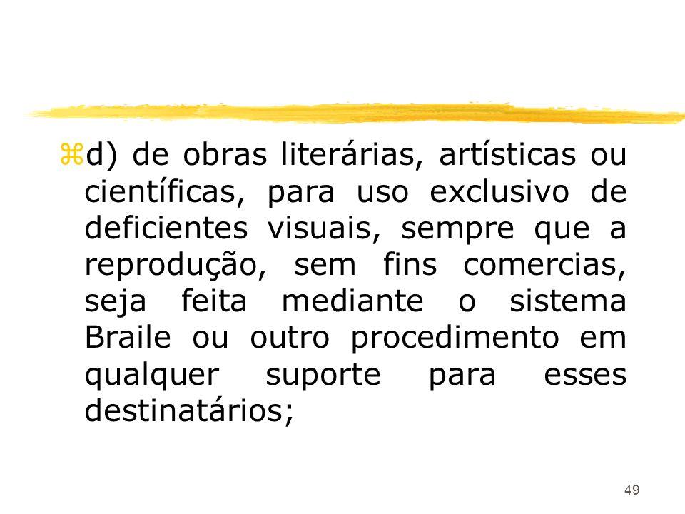 49 zd) de obras literárias, artísticas ou científicas, para uso exclusivo de deficientes visuais, sempre que a reprodução, sem fins comercias, seja fe