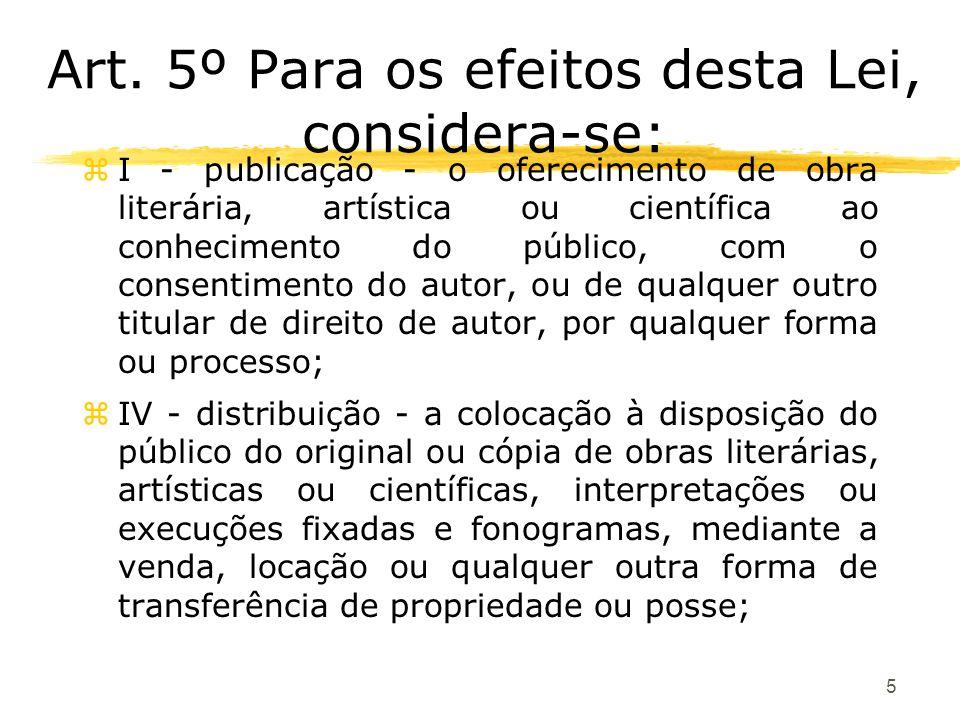 5 Art. 5º Para os efeitos desta Lei, considera-se: zI - publicação - o oferecimento de obra literária, artística ou científica ao conhecimento do públ