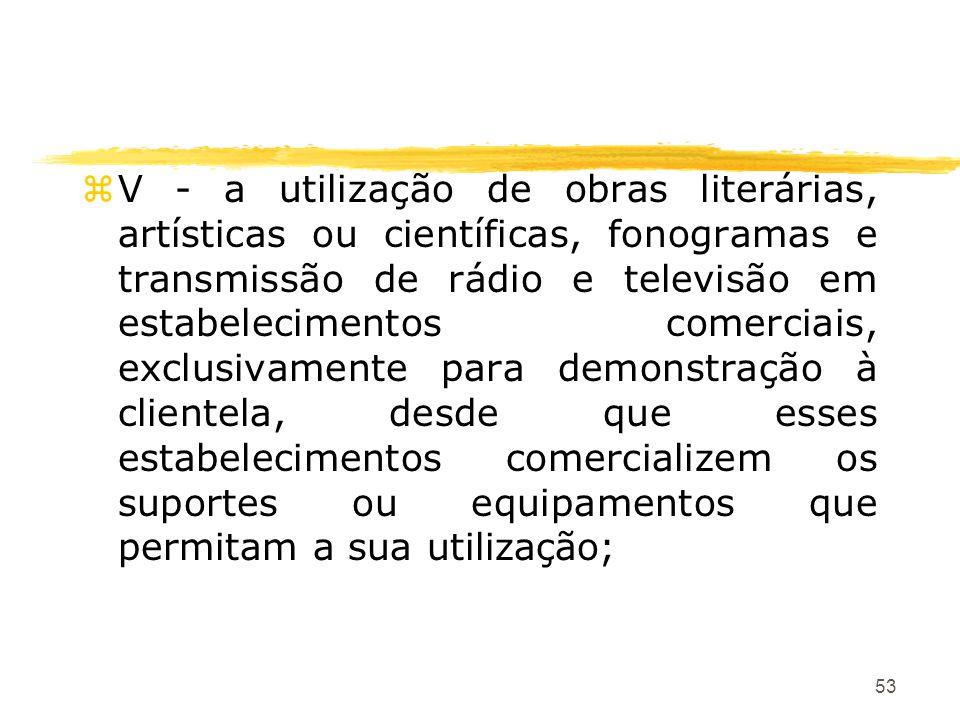 53 zV - a utilização de obras literárias, artísticas ou científicas, fonogramas e transmissão de rádio e televisão em estabelecimentos comerciais, exc