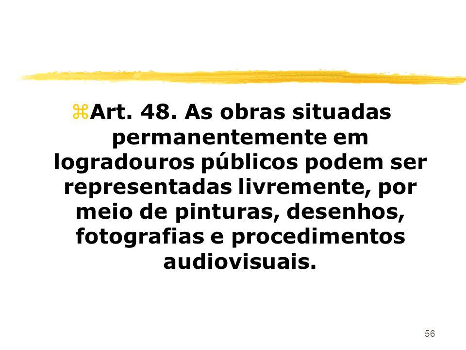 56 zArt. 48. As obras situadas permanentemente em logradouros públicos podem ser representadas livremente, por meio de pinturas, desenhos, fotografias