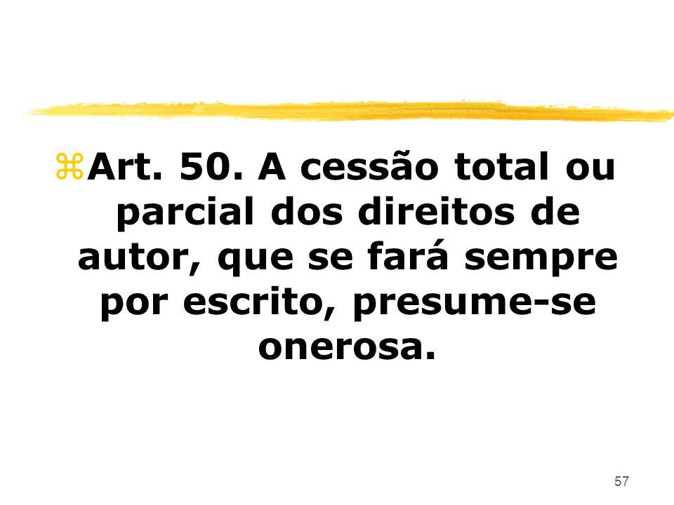 57 zArt. 50. A cessão total ou parcial dos direitos de autor, que se fará sempre por escrito, presume-se onerosa.