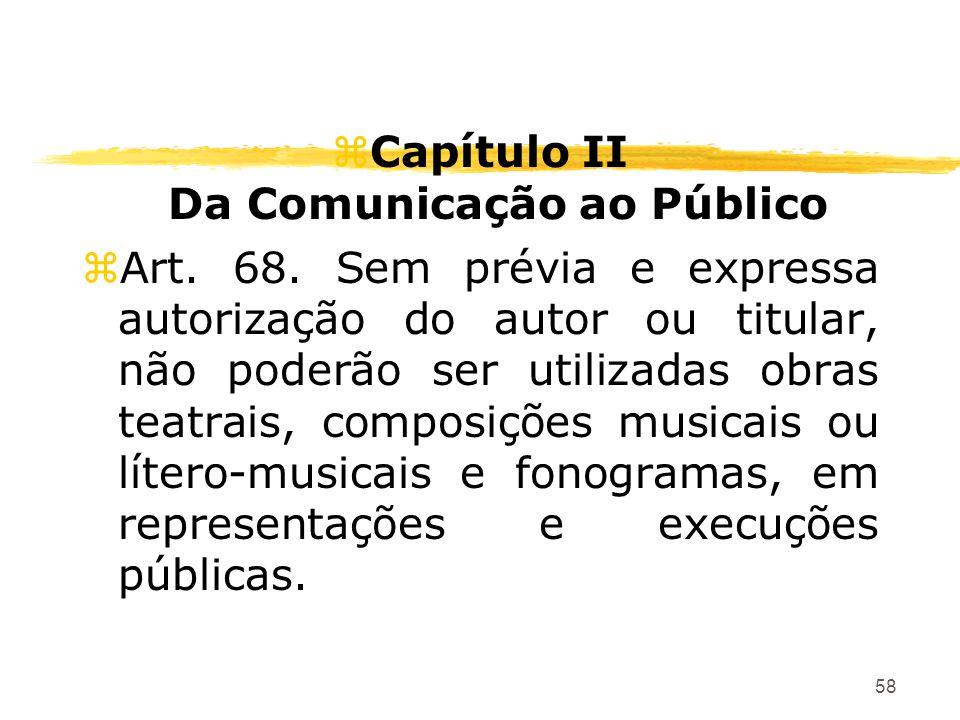 58 zCapítulo II Da Comunicação ao Público zArt. 68. Sem prévia e expressa autorização do autor ou titular, não poderão ser utilizadas obras teatrais,
