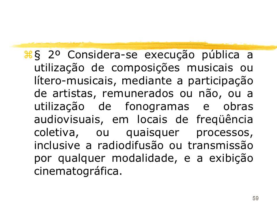 59 z§ 2º Considera-se execução pública a utilização de composições musicais ou lítero-musicais, mediante a participação de artistas, remunerados ou nã