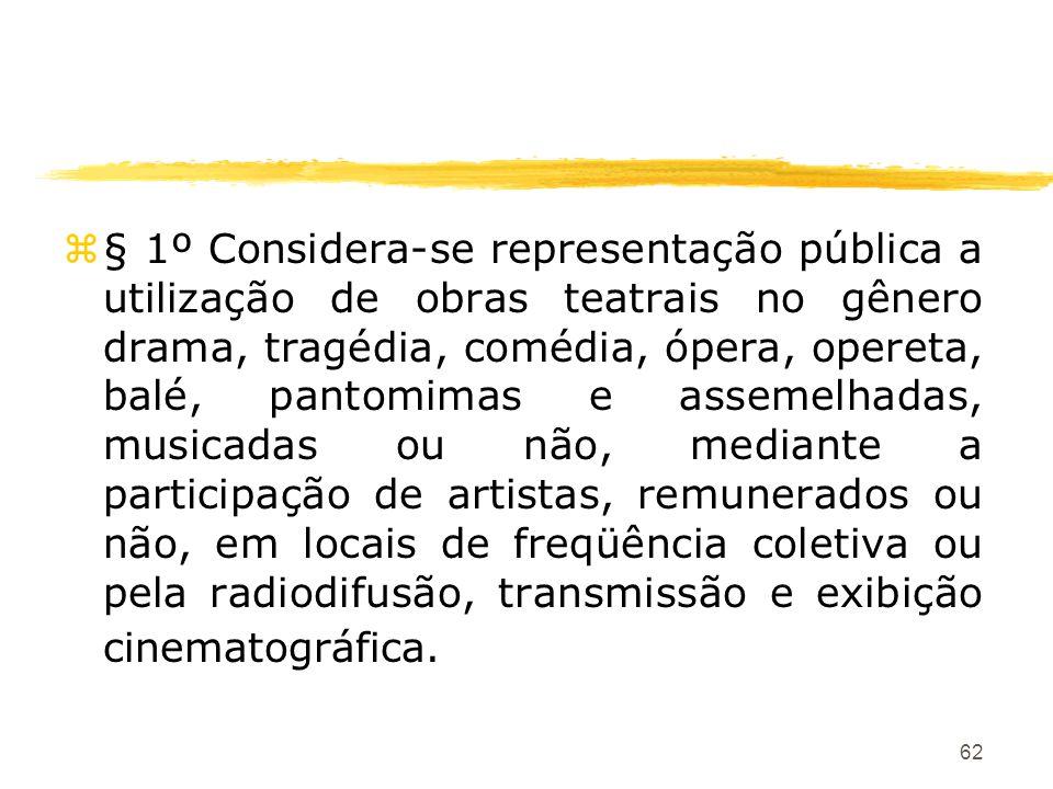 62 z§ 1º Considera-se representação pública a utilização de obras teatrais no gênero drama, tragédia, comédia, ópera, opereta, balé, pantomimas e asse