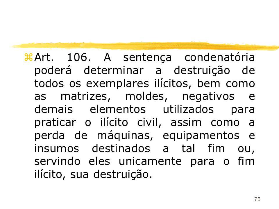 75 zArt. 106. A sentença condenatória poderá determinar a destruição de todos os exemplares ilícitos, bem como as matrizes, moldes, negativos e demais