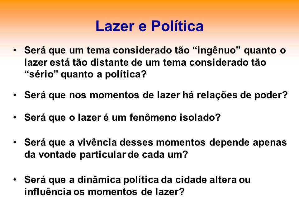 Lazer e Política Será que um tema considerado tão ingênuo quanto o lazer está tão distante de um tema considerado tão sério quanto a política? Será qu