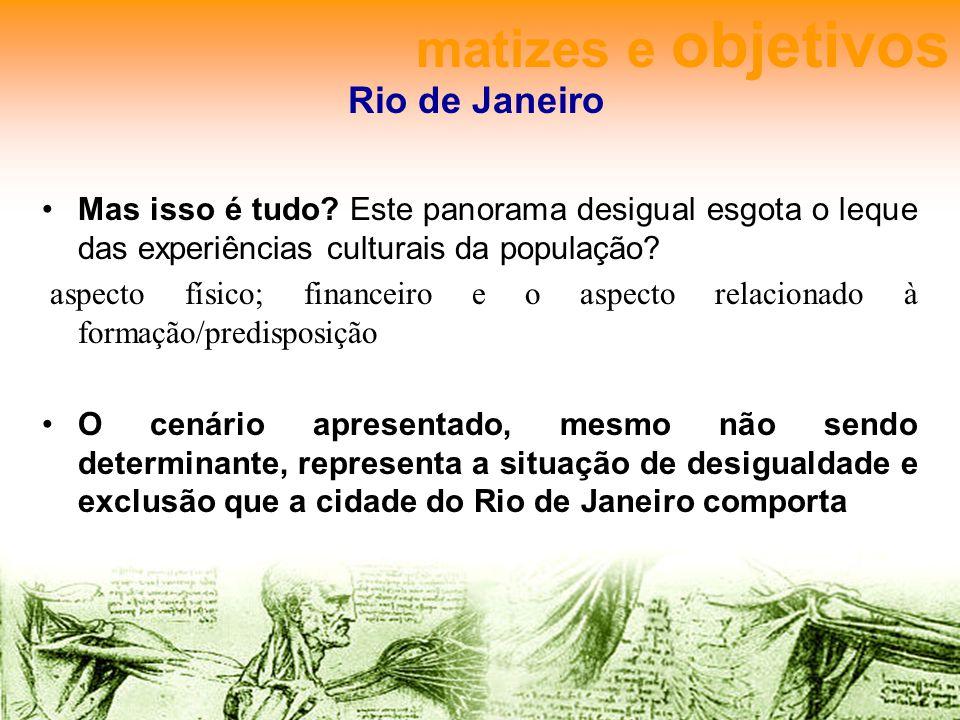 Rio de Janeiro Mas isso é tudo? Este panorama desigual esgota o leque das experiências culturais da população? aspecto físico; financeiro e o aspecto