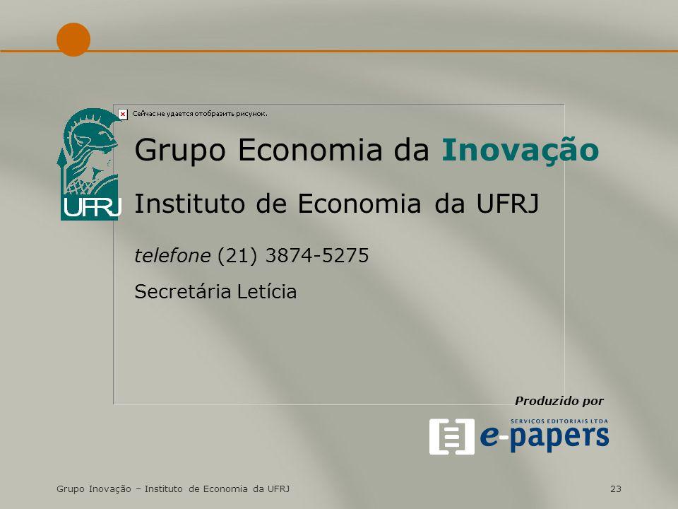Grupo Inovação – Instituto de Economia da UFRJ23 Grupo Economia da Inovação Instituto de Economia da UFRJ telefone (21) 3874-5275 Secretária Letícia P