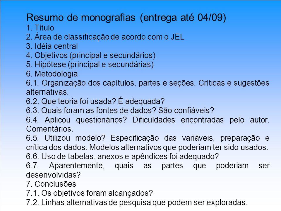 Resumo de monografias (entrega até 04/09) 1. Título 2. Área de classificação de acordo com o JEL 3. Idéia central 4. Objetivos (principal e secundário