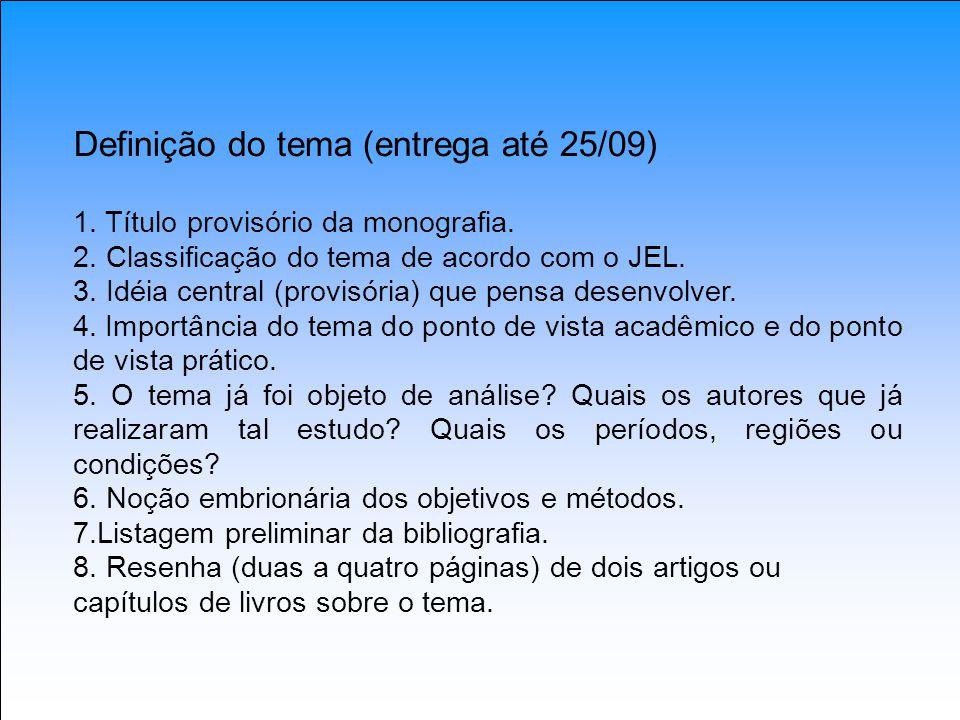 Definição do tema (entrega até 25/09) 1. Título provisório da monografia. 2. Classificação do tema de acordo com o JEL. 3. Idéia central (provisória)