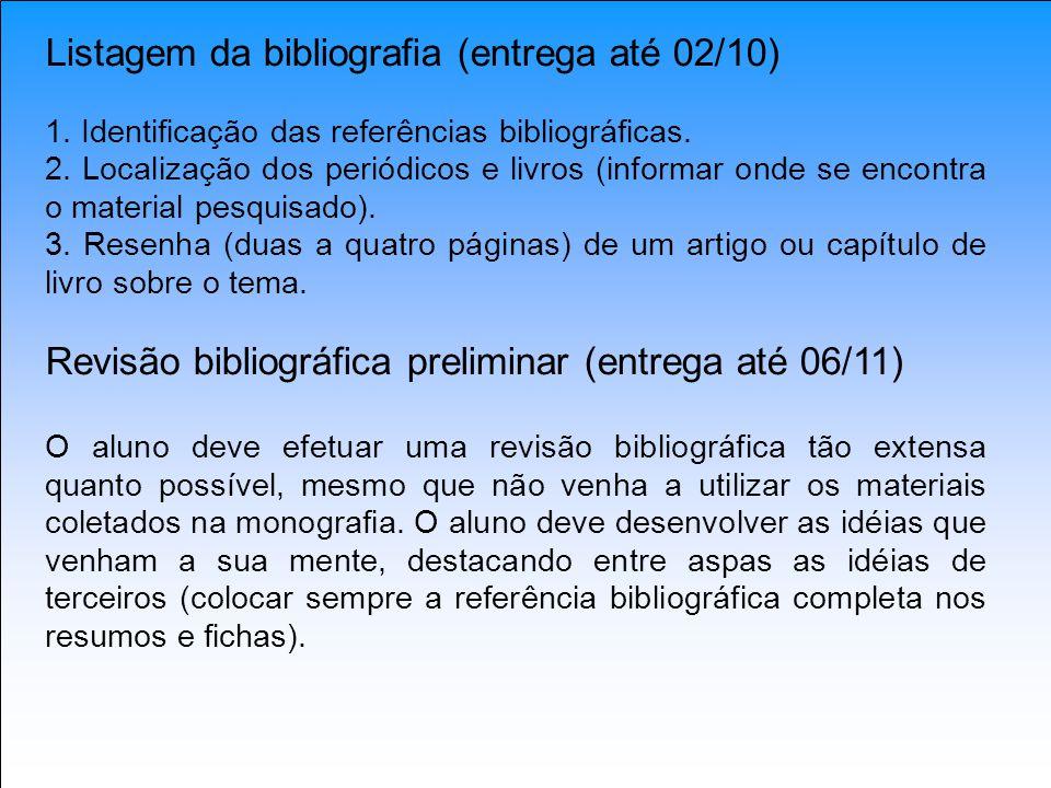Listagem da bibliografia (entrega até 02/10) 1. Identificação das referências bibliográficas. 2. Localização dos periódicos e livros (informar onde se
