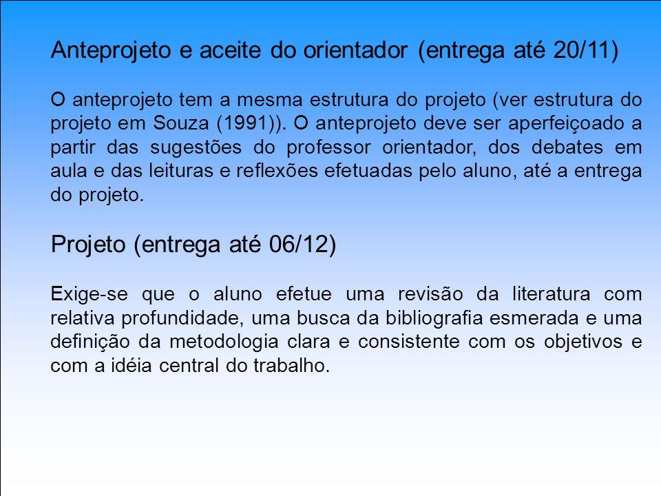 Anteprojeto e aceite do orientador (entrega até 20/11) O anteprojeto tem a mesma estrutura do projeto (ver estrutura do projeto em Souza (1991)). O an