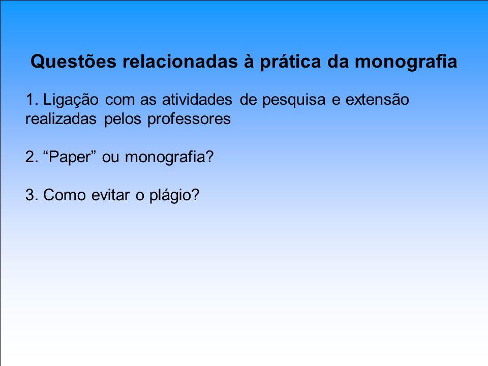 Questões relacionadas à prática da monografia 1. Ligação com as atividades de pesquisa e extensão realizadas pelos professores 2. Paper ou monografia?
