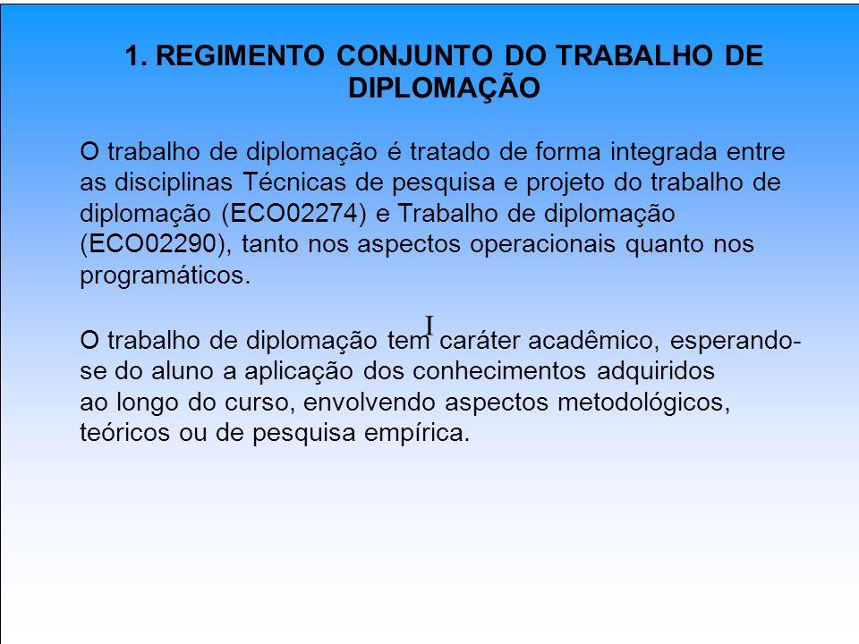 I 1. REGIMENTO CONJUNTO DO TRABALHO DE DIPLOMAÇÃO O trabalho de diplomação é tratado de forma integrada entre as disciplinas Técnicas de pesquisa e pr
