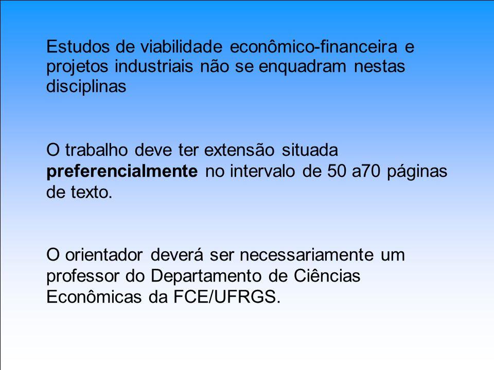 Estudos de viabilidade econômico-financeira e projetos industriais não se enquadram nestas disciplinas O trabalho deve ter extensão situada preferenci