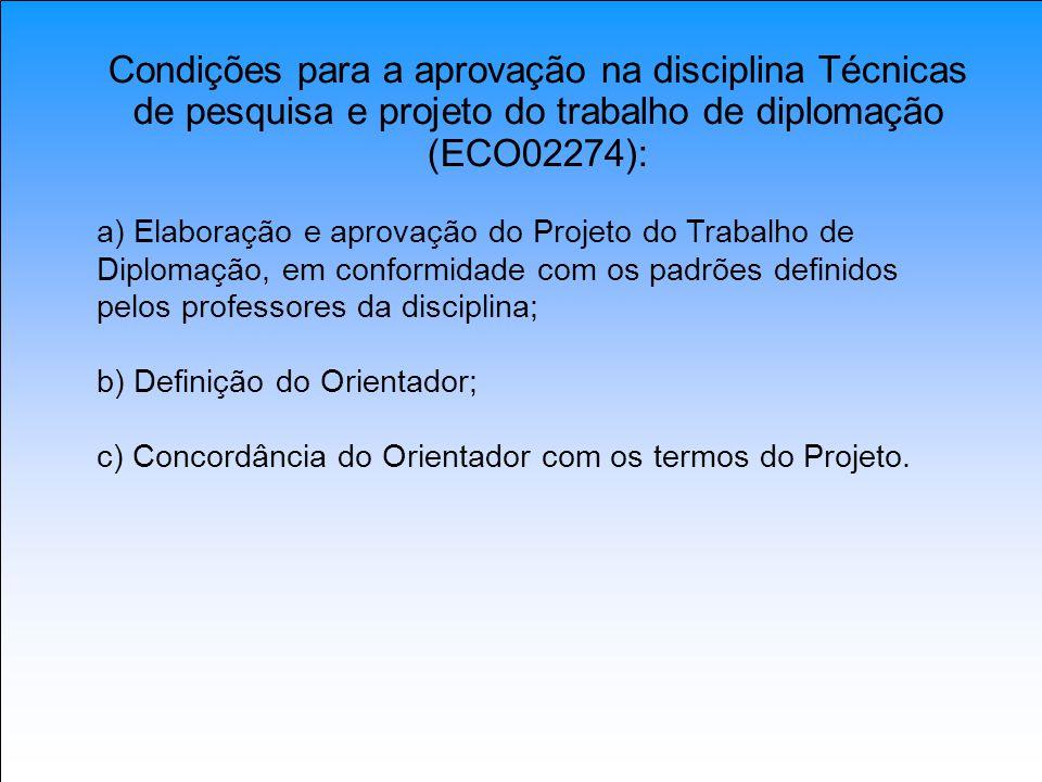 Condições para a aprovação na disciplina Técnicas de pesquisa e projeto do trabalho de diplomação (ECO02274): a) Elaboração e aprovação do Projeto do