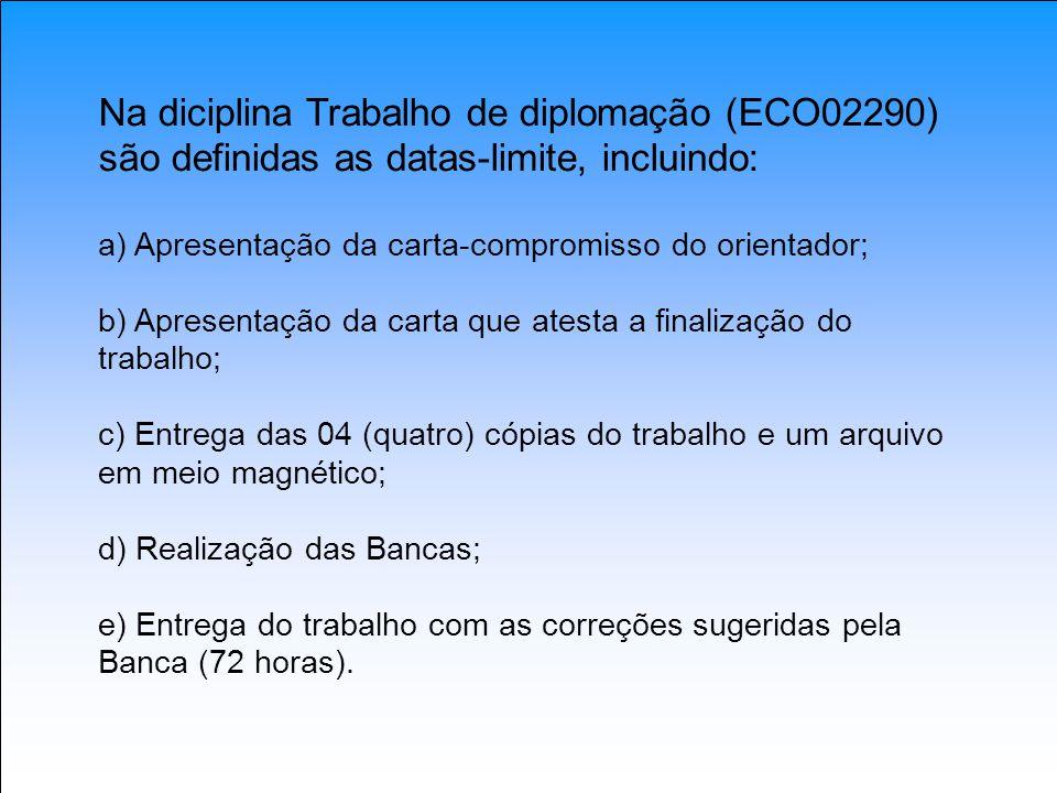 Na diciplina Trabalho de diplomação (ECO02290) são definidas as datas-limite, incluindo: a) Apresentação da carta-compromisso do orientador; b) Aprese