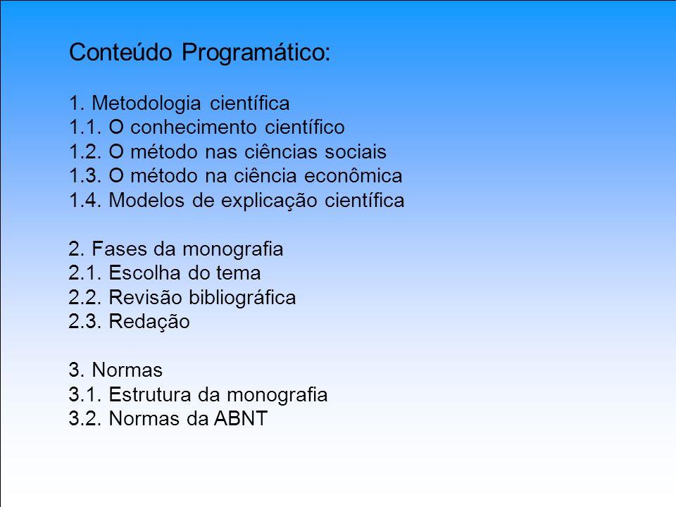 Conteúdo Programático: 1. Metodologia científica 1.1. O conhecimento científico 1.2. O método nas ciências sociais 1.3. O método na ciência econômica