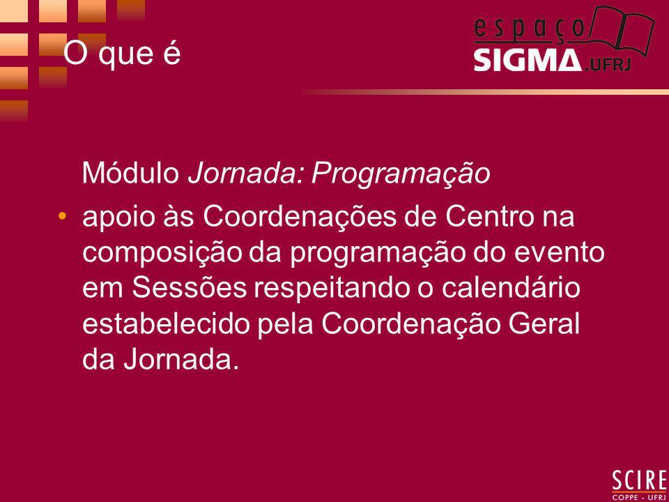 O que é Módulo Jornada: Programação apoio às Coordenações de Centro na composição da programação do evento em Sessões respeitando o calendário estabelecido pela Coordenação Geral da Jornada.