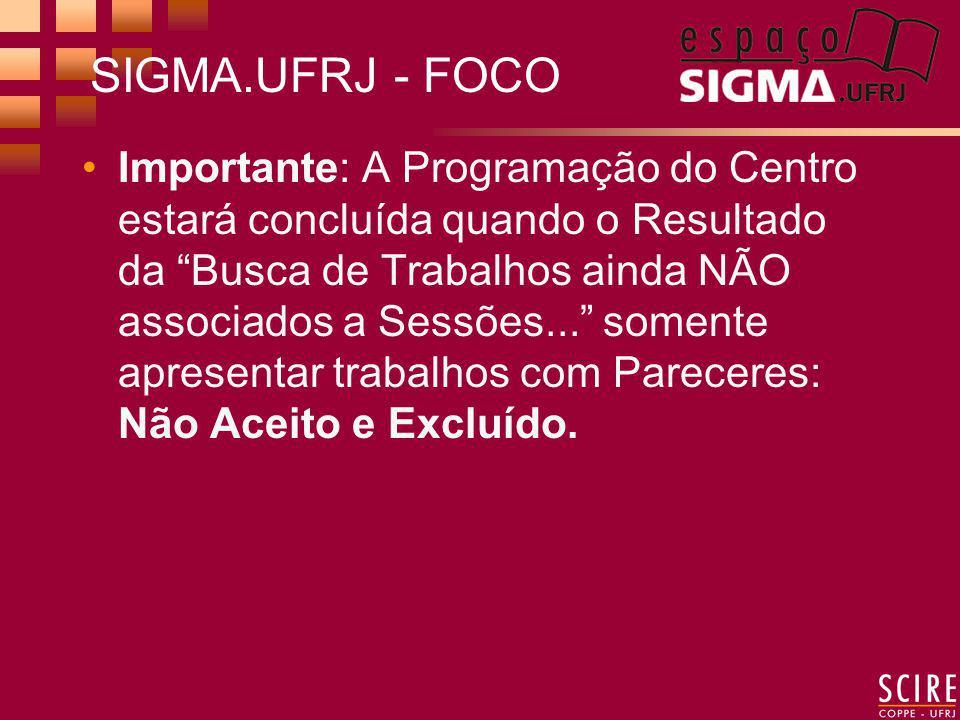SIGMA.UFRJ - FOCO Importante: A Programação do Centro estará concluída quando o Resultado da Busca de Trabalhos ainda NÃO associados a Sessões...