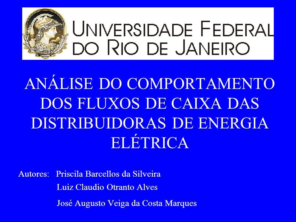 ANÁLISE DO COMPORTAMENTO DOS FLUXOS DE CAIXA DAS DISTRIBUIDORAS DE ENERGIA ELÉTRICA Autores: Priscila Barcellos da Silveira Luiz Claudio Otranto Alves