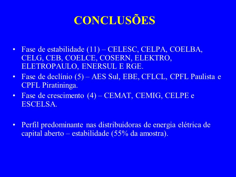 CONCLUSÕES Fase de estabilidade (11) – CELESC, CELPA, COELBA, CELG, CEB, COELCE, COSERN, ELEKTRO, ELETROPAULO, ENERSUL E RGE. Fase de declínio (5) – A