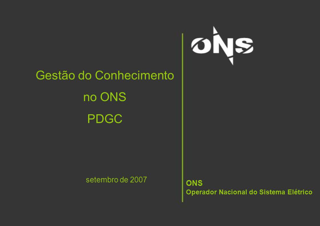 setembro de 2007 ONS Operador Nacional do Sistema Elétrico Gestão do Conhecimento no ONS PDGC