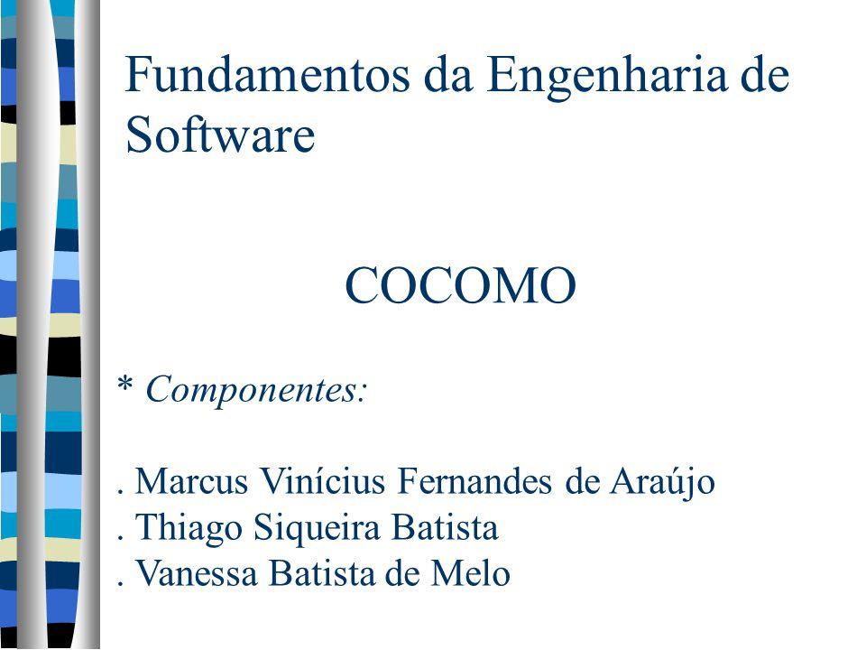 Fundamentos da Engenharia de Software COCOMO * Componentes:. Marcus Vinícius Fernandes de Araújo. Thiago Siqueira Batista. Vanessa Batista de Melo