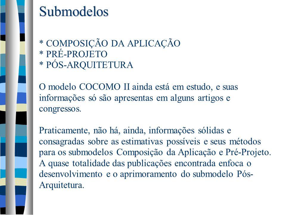 Submodelos Submodelos * COMPOSIÇÃO DA APLICAÇÃO * PRÉ-PROJETO * PÓS-ARQUITETURA O modelo COCOMO II ainda está em estudo, e suas informações só são apr