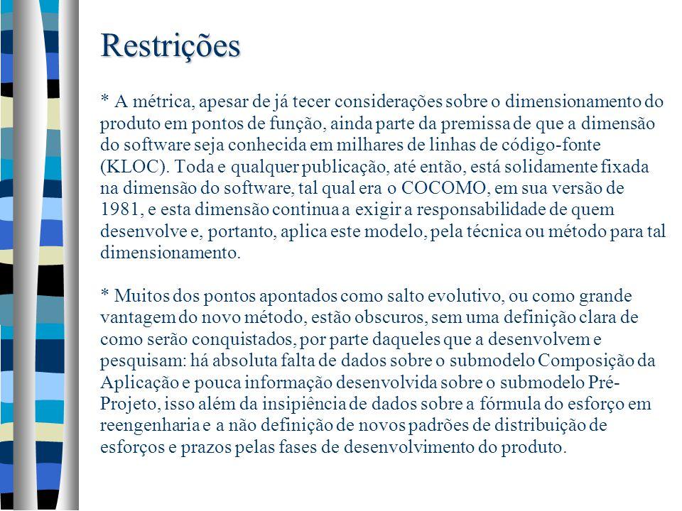Restrições Restrições * A métrica, apesar de já tecer considerações sobre o dimensionamento do produto em pontos de função, ainda parte da premissa de