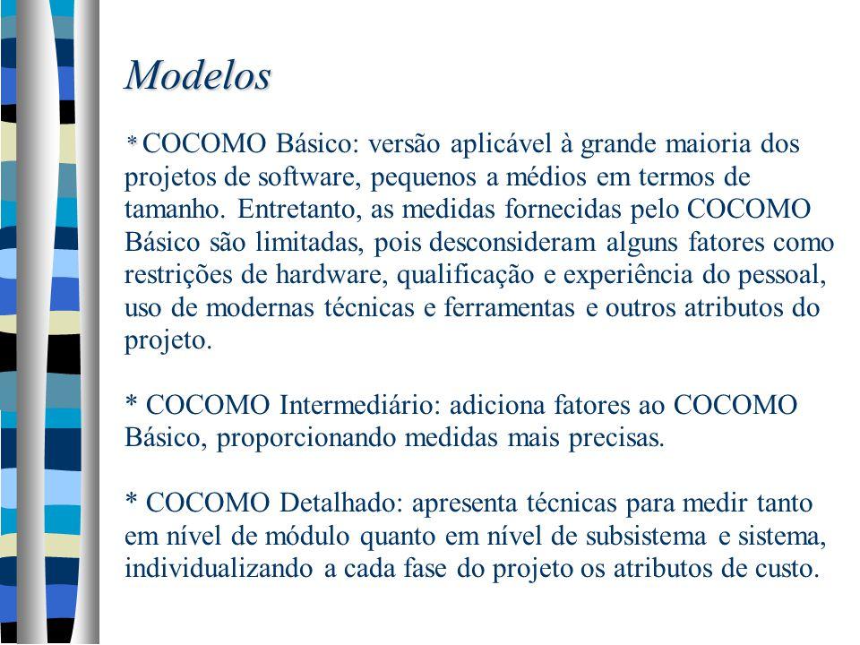 Modelos * Modelos * COCOMO Básico: versão aplicável à grande maioria dos projetos de software, pequenos a médios em termos de tamanho.