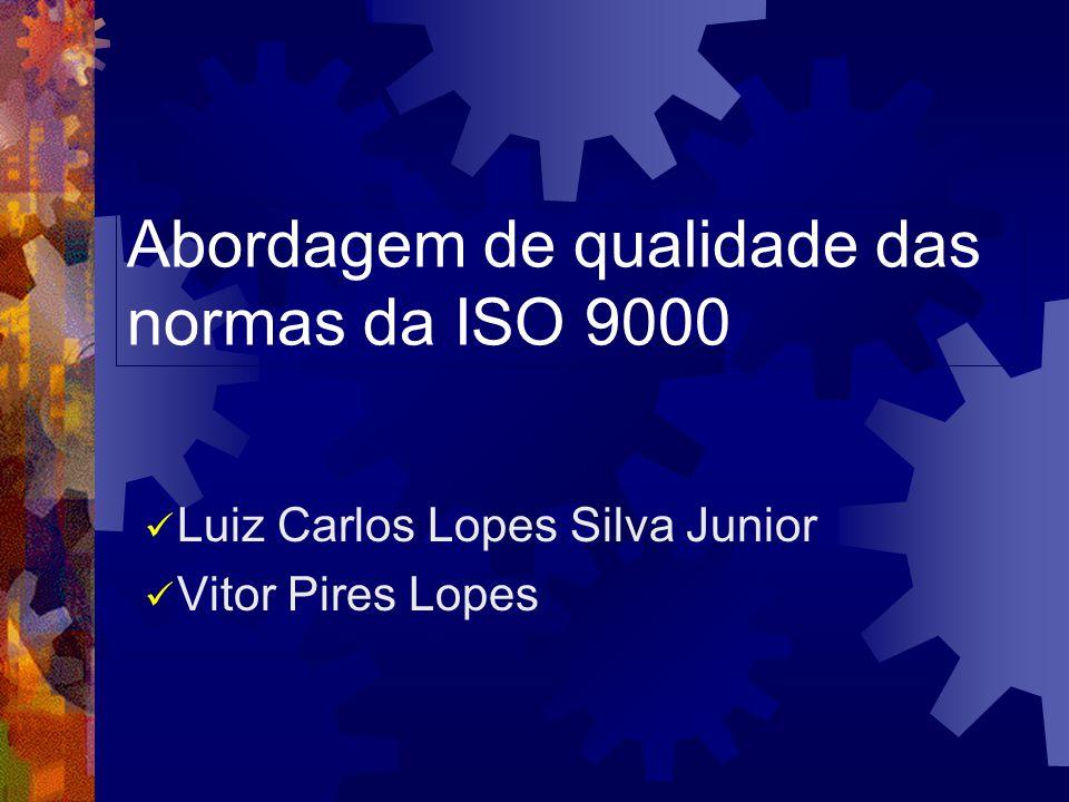 Abordagem de qualidade das normas da ISO 9000 Luiz Carlos Lopes Silva Junior Vitor Pires Lopes