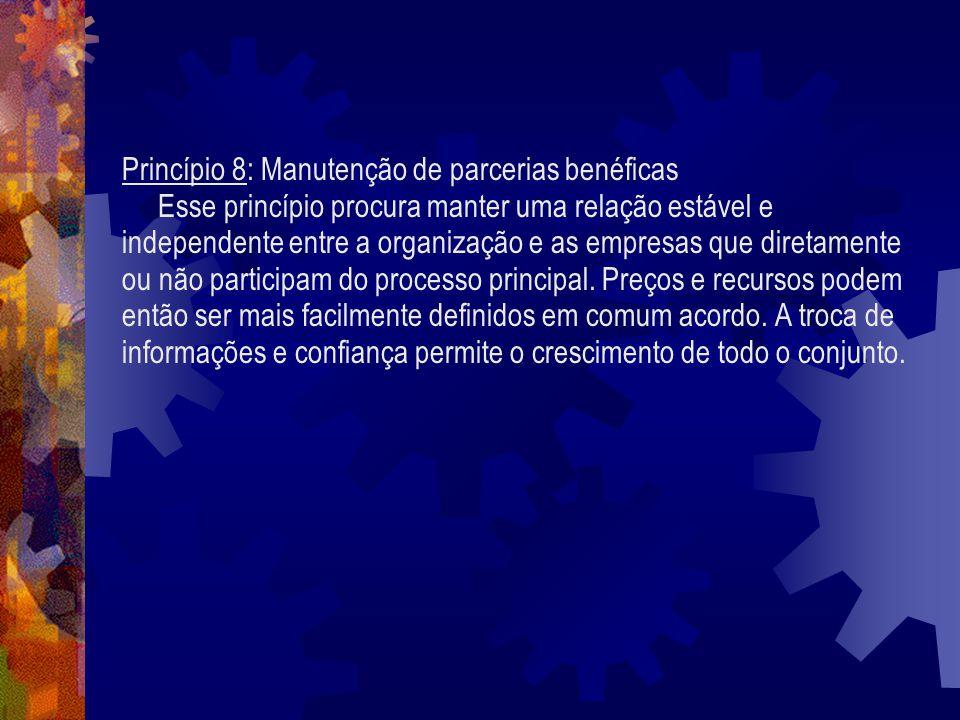 Princípio 8: Manutenção de parcerias benéficas Esse princípio procura manter uma relação estável e independente entre a organização e as empresas que