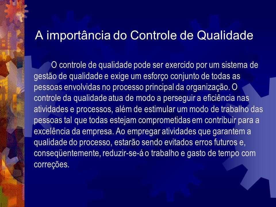 A importância do Controle de Qualidade O controle de qualidade pode ser exercido por um sistema de gestão de qualidade e exige um esforço conjunto de