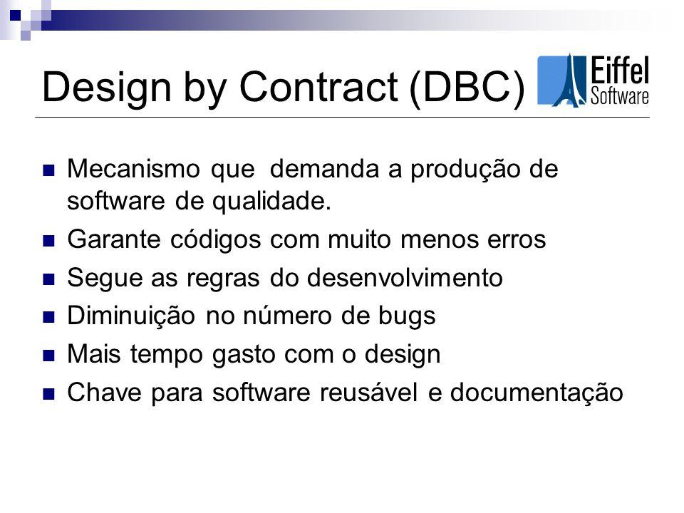 Design by Contract (DBC) Mecanismo que demanda a produção de software de qualidade. Garante códigos com muito menos erros Segue as regras do desenvolv