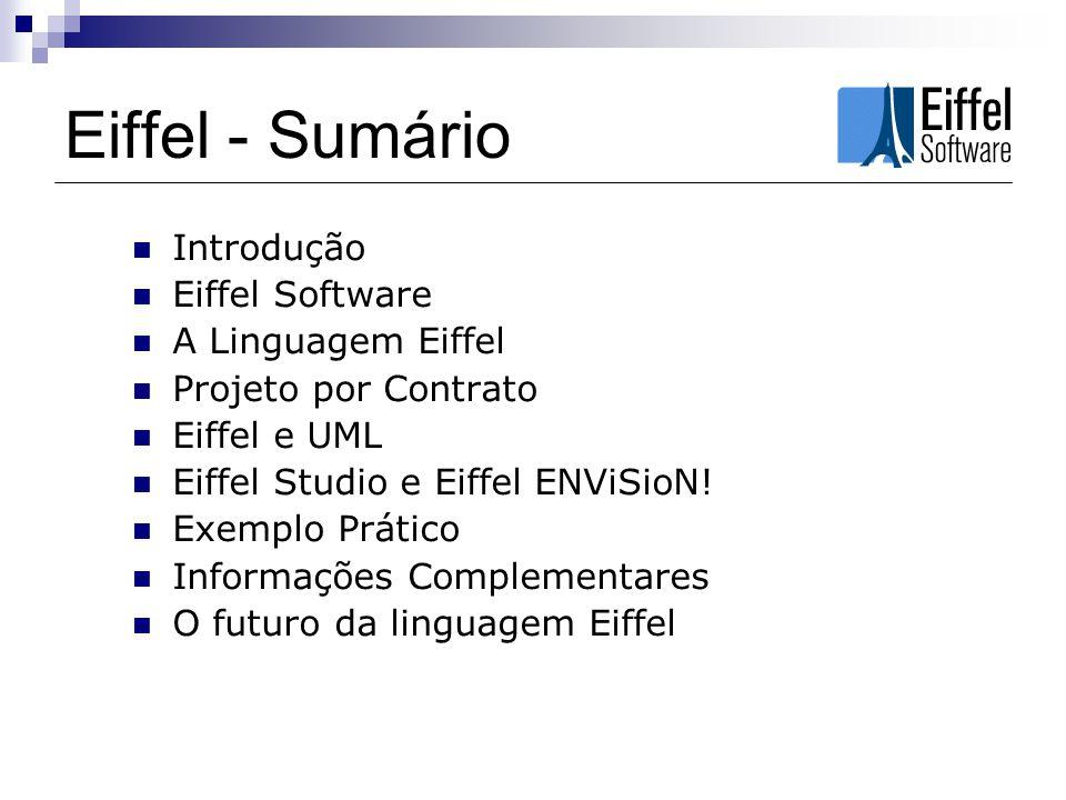 Eiffel - Sumário Introdução Eiffel Software A Linguagem Eiffel Projeto por Contrato Eiffel e UML Eiffel Studio e Eiffel ENViSioN! Exemplo Prático Info