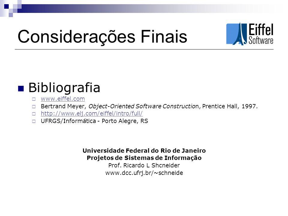 Considerações Finais Bibliografia www.eiffel.com Bertrand Meyer, Object-Oriented Software Construction, Prentice Hall, 1997.