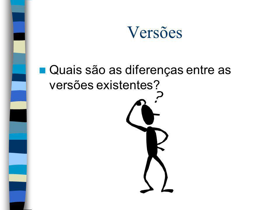 Versões Quais são as diferenças entre as versões existentes?